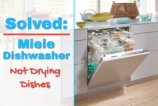 Why Is My Miele Dishwasher Not Drying Dishes