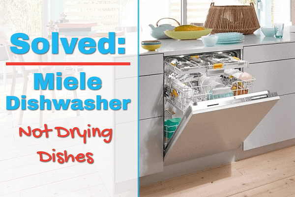 miele dishwasher leaves dishes wet